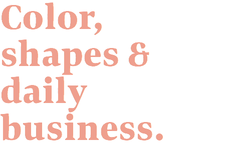 Color, shapes & daily business.